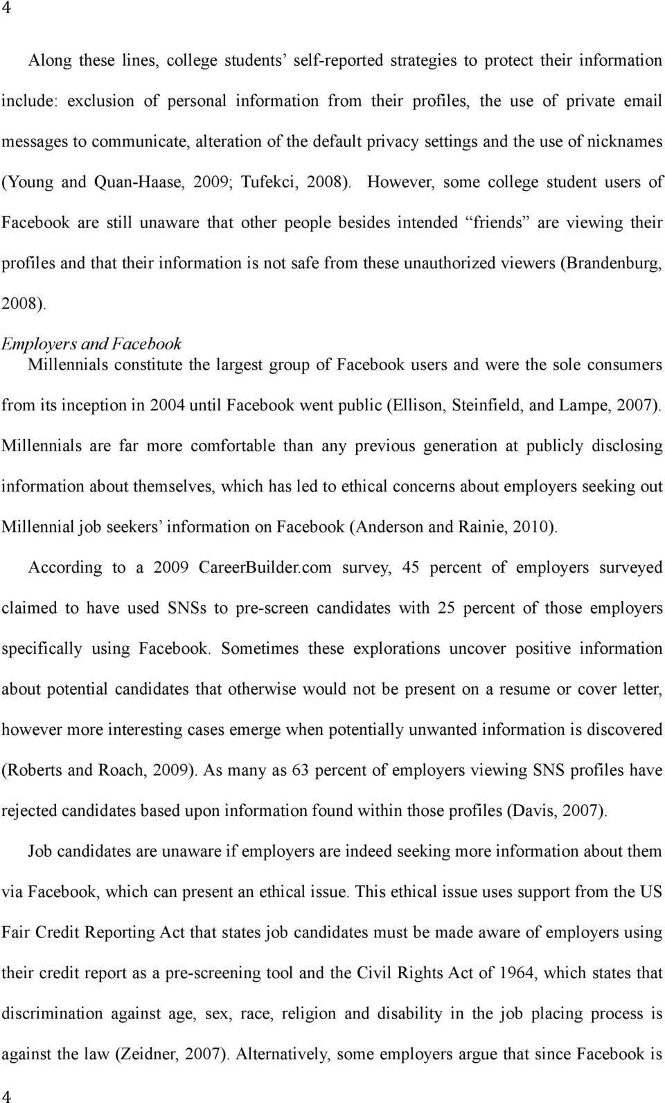 However, some college student users of Facebook are still unaware that other people besides intended friends are viewing their profiles and that their information is not safe from these unauthorized