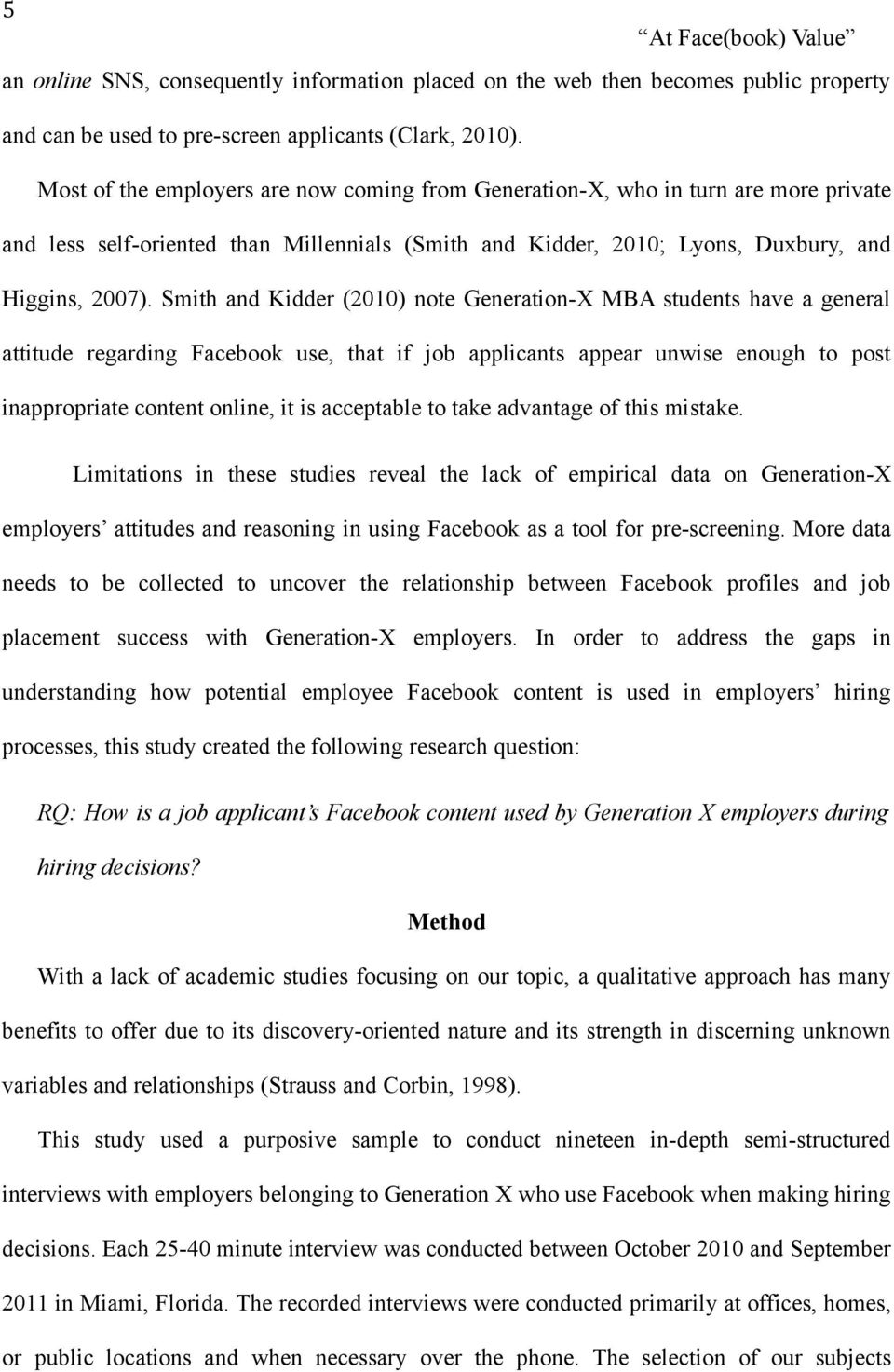 Smith and Kidder (2010) note Generation-X MBA students have a general attitude regarding Facebook use, that if job applicants appear unwise enough to post inappropriate content online, it is