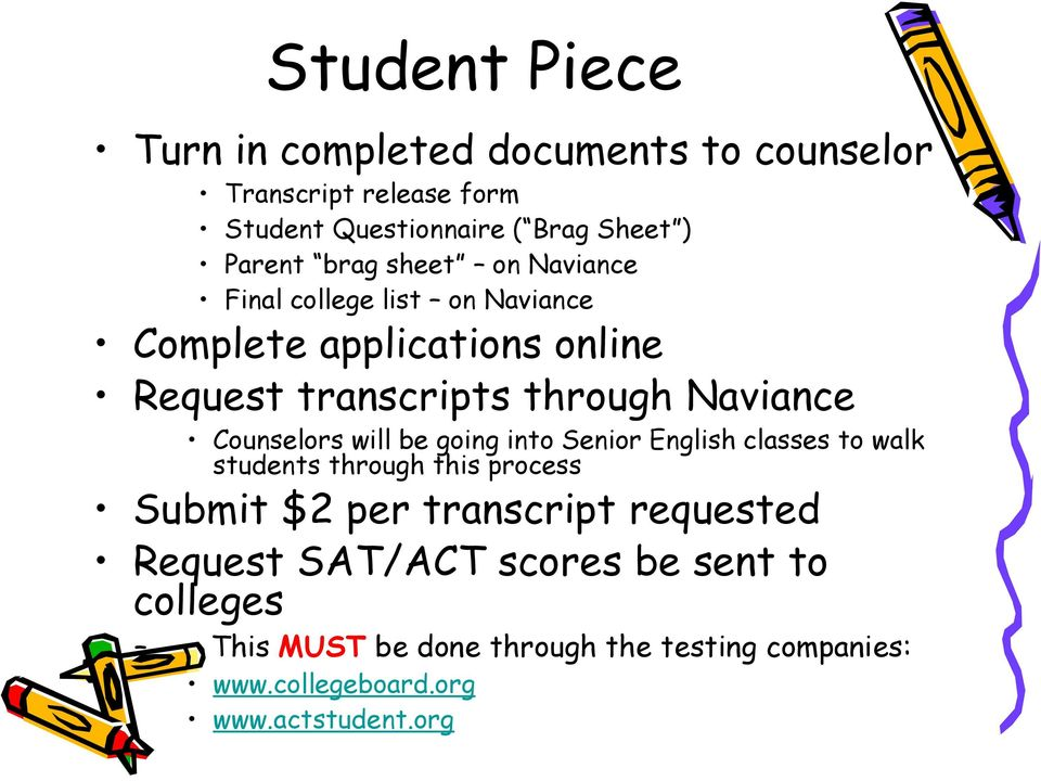 Counselors will be going into Senior English classes to walk students through this process Submit $2 per transcript