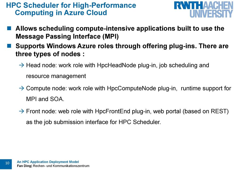 There are three types of nodes : Head node: work role with HpcHeadNode plug-in, job scheduling and resource management Compute node: