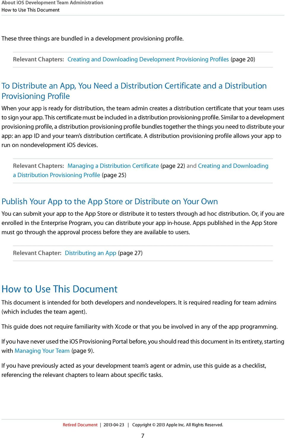 distribution, the team admin creates a distribution certificate that your team uses to sign your app. This certificate must be included in a distribution provisioning profile.
