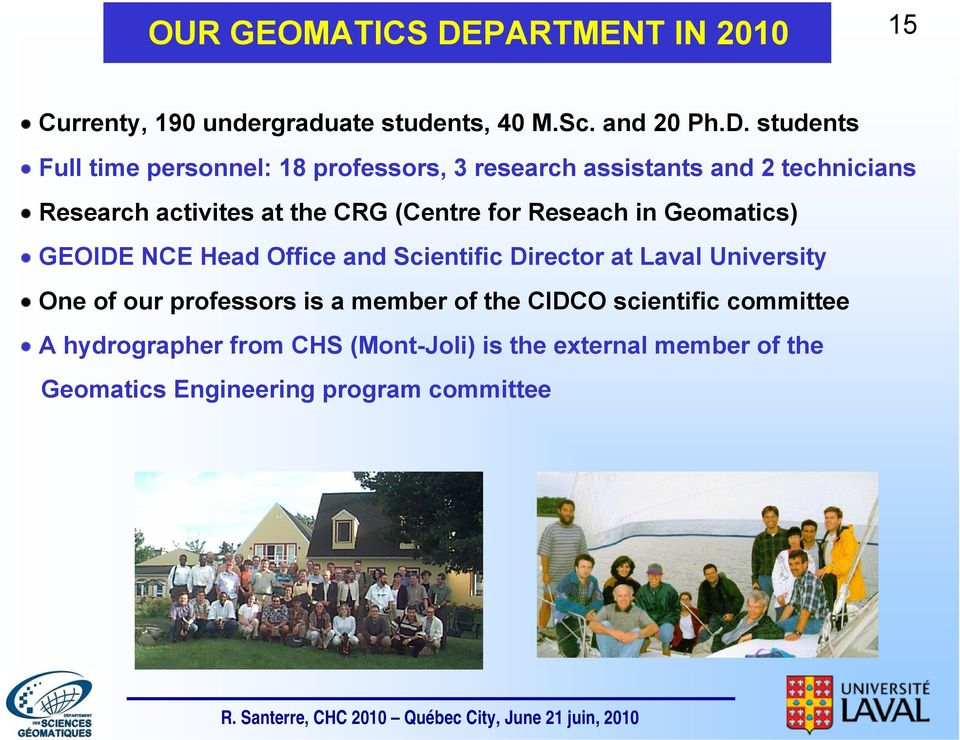 students Full time personnel: 18 professors, 3 research assistants and 2 technicians Research activites at the CRG