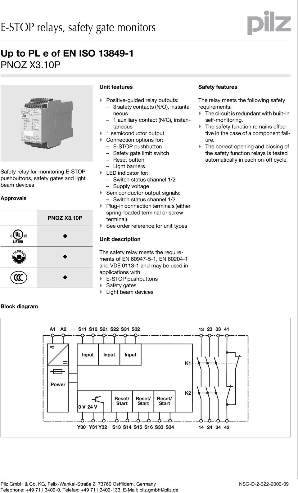 auxiliary contact (N/C), instantaneous 1 semiconductor output Connection options for: E-STOP pushbutton Safety gate limit switch Reset button Light barriers LED indicator for: Switch status channel