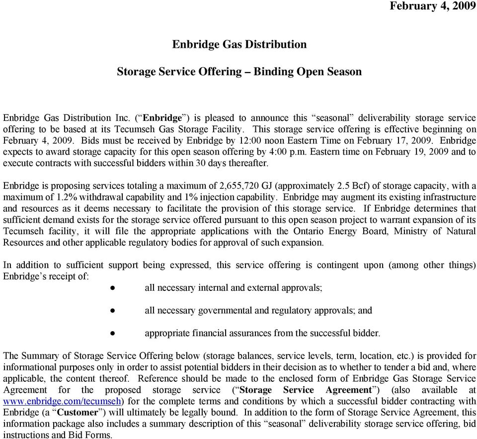 This storage service offering is effective beginning on February 4, 2009. Bids must be received by Enbridge by 12:00 noon Eastern Time on February 17, 2009.