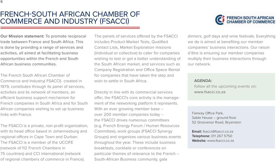 The French South African Chamber of Commerce and Industry( FSACCI) created in 1979, constitutes through its panel of services, activities and its network of members, an efficient business support