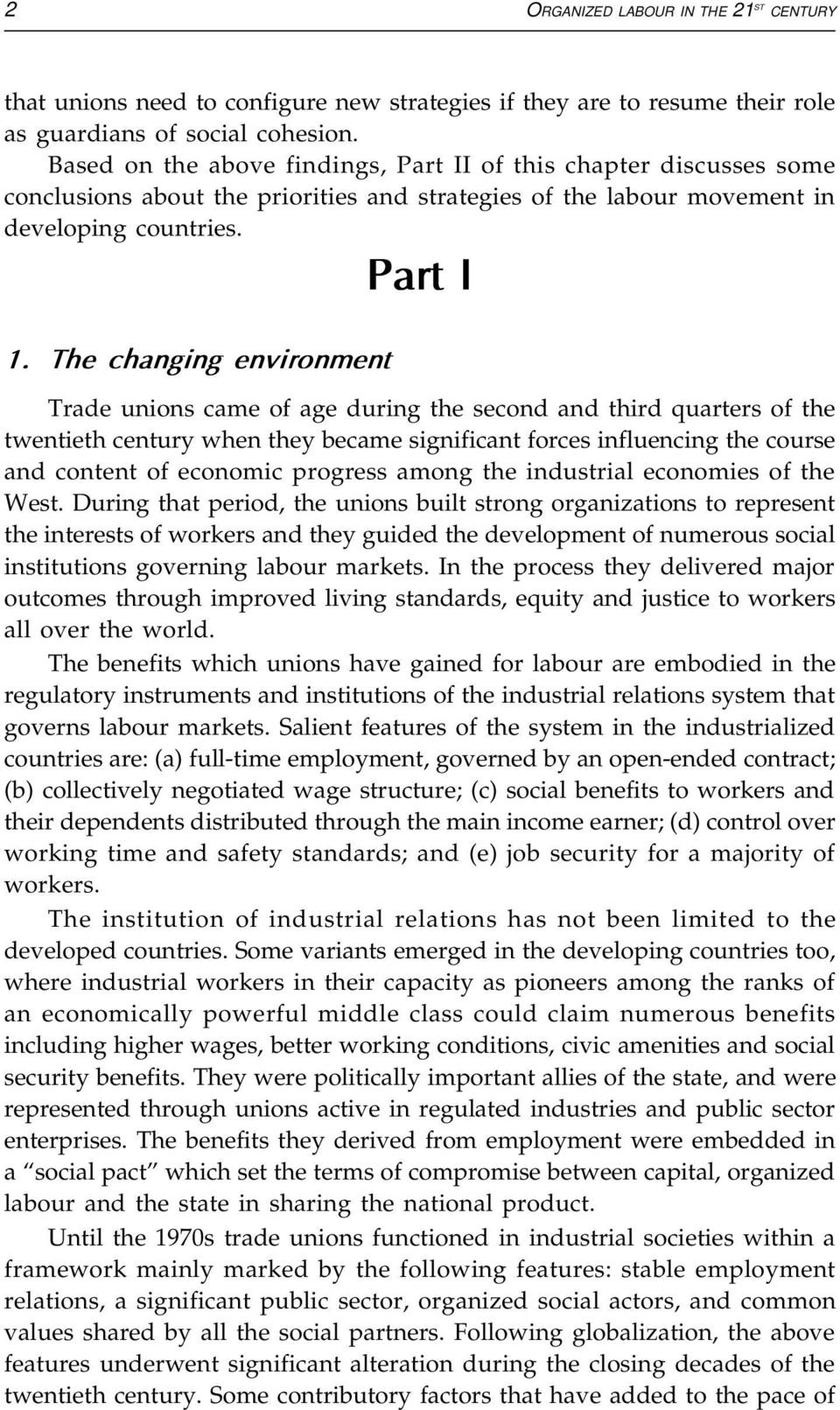 The changing environment Trade unions came of age during the second and third quarters of the twentieth century when they became significant forces influencing the course and content of economic