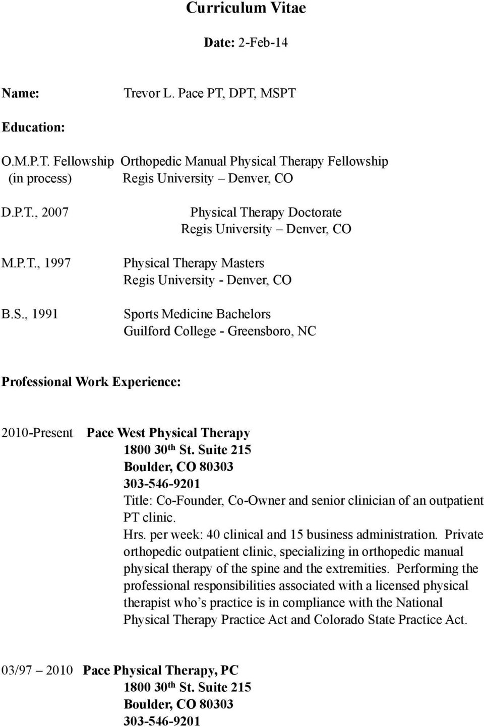 , 1991 Physical Therapy Doctorate Regis University Denver, CO Physical Therapy Masters Regis University - Denver, CO Sports Medicine Bachelors Guilford College - Greensboro, NC Professional Work