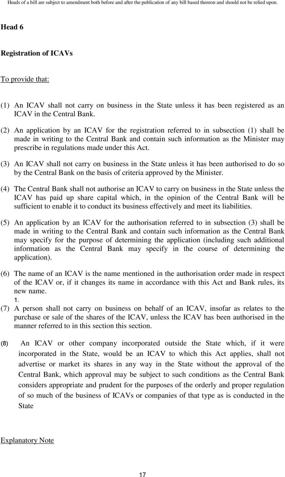 made under this Act. (3) An ICAV shall not carry on business in the State unless it has been authorised to do so by the Central Bank on the basis of criteria approved by the Minister.