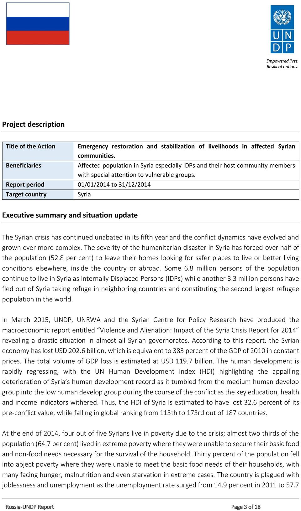 Report period 01/01/2014 to 31/12/2014 Target country Syria Executive summary and situation update The Syrian crisis has continued unabated in its fifth year and the conflict dynamics have evolved