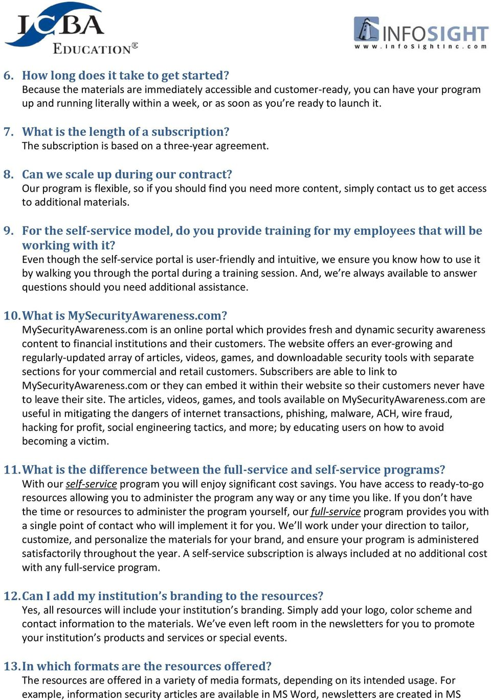 What is the length of a subscription? The subscription is based on a three-year agreement. 8. Can we scale up during our contract?