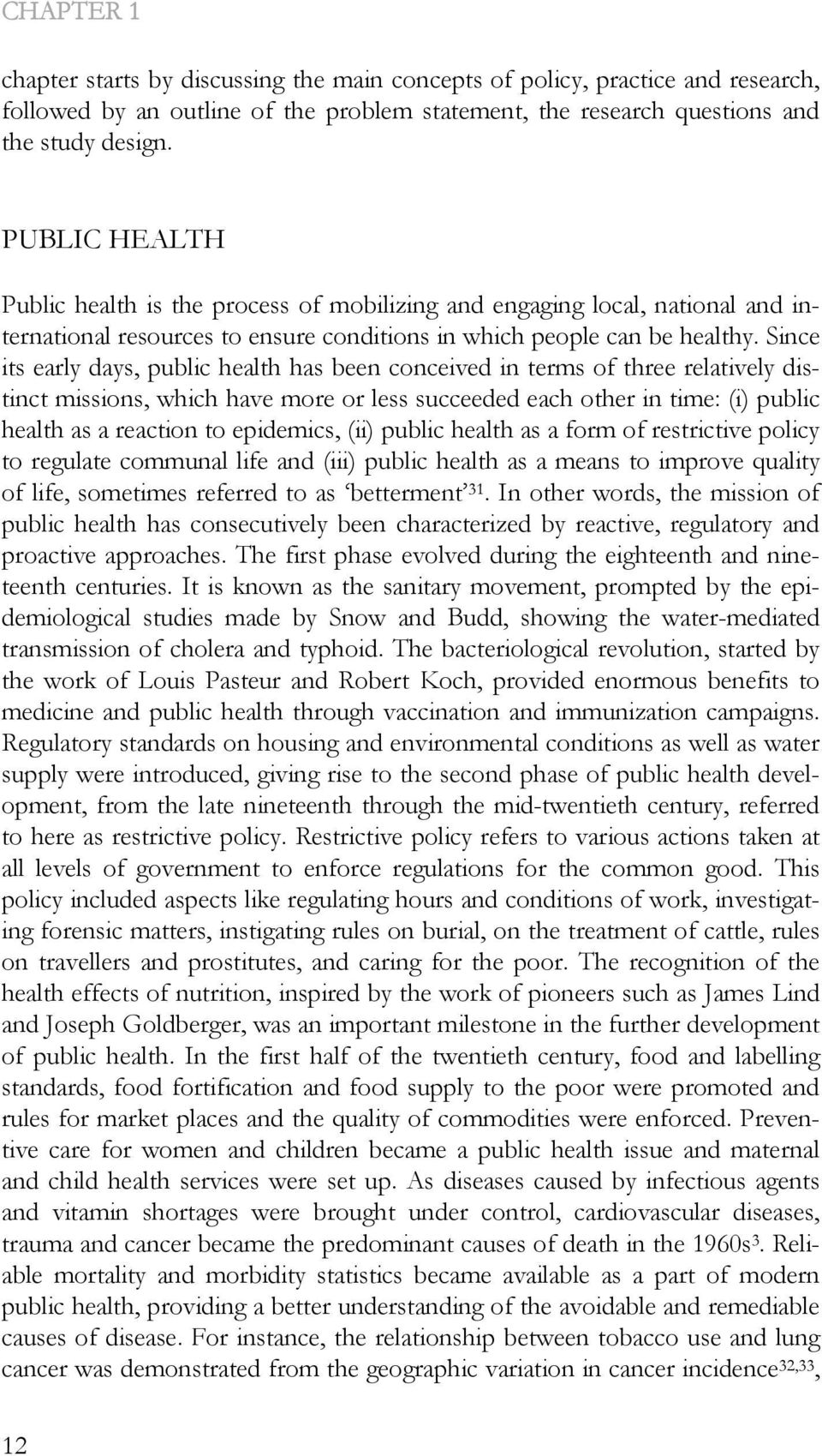 Since its early days, public health has been conceived in terms of three relatively distinct missions, which have more or less succeeded each other in time: (i) public health as a reaction to