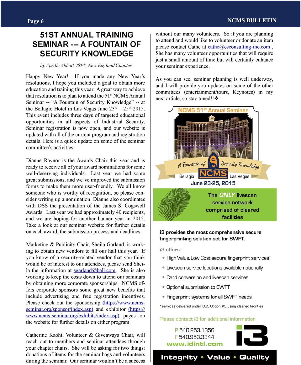 A great way to achieve that resolution is to plan to attend the 51 st NCMS Annual Seminar -- A Fountain of Security Knowledge -- at the Bellagio Hotel in Las Vegas June 23 rd 25 th 2015.