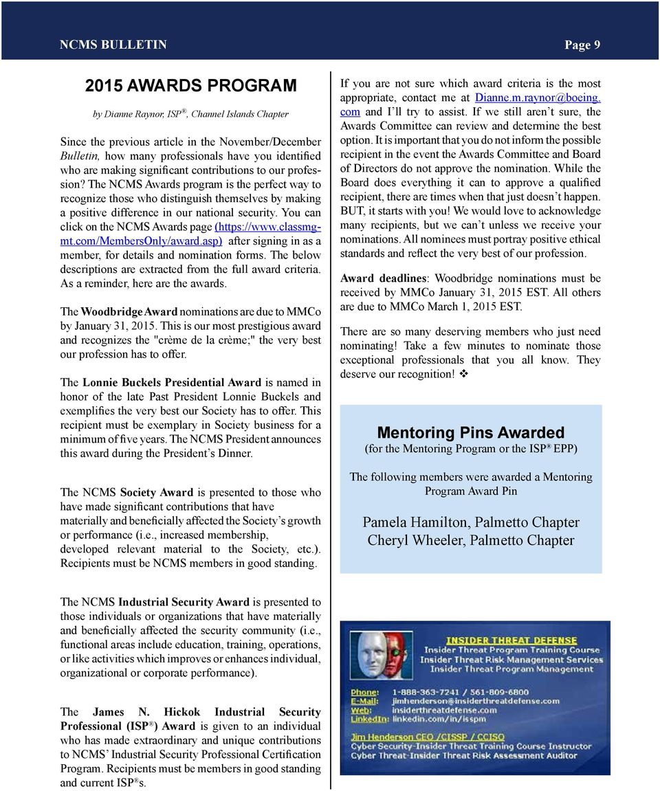 The NCMS Awards program is the perfect way to recognize those who distinguish themselves by making a positive difference in our national security. You can click on the NCMS Awards page (https://www.