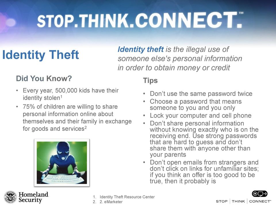 theft is the illegal use of someone else's personal information in order to obtain money or credit Tips Don t use the same password twice Choose a password that means someone to you and you only Lock