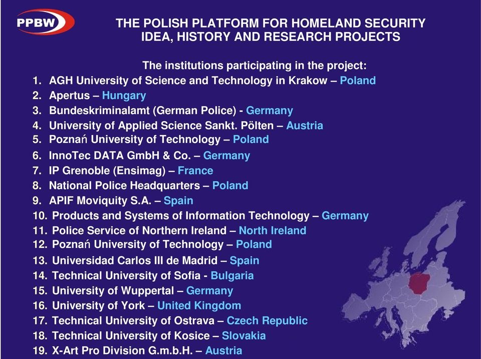 National Police Headquarters Poland 9. APIF Moviquity S.A. Spain 10. Products and Systems of Information Technology Germany 11. Police Service of Northern Ireland North Ireland 12.