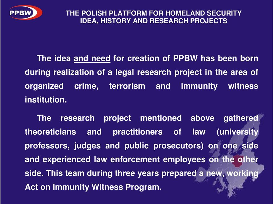 The research project mentioned above gathered theoreticians and practitioners of law (university professors, judges