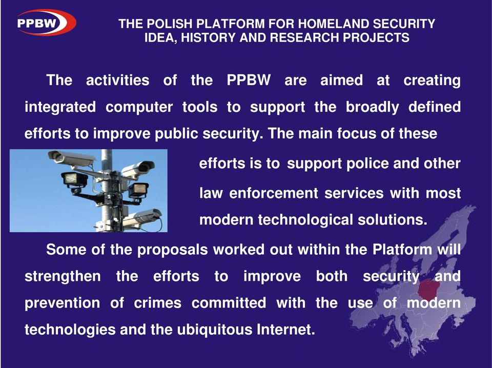 The main focus of these efforts is to support police and other law enforcement services with most modern technological