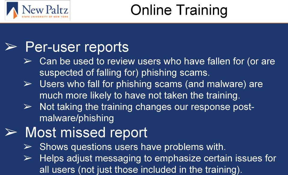 Not taking the training changes our response postmalware/phishing Most missed report Shows questions users have