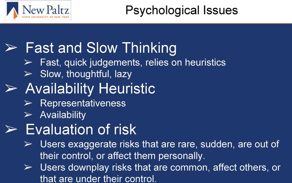 risk Users exaggerate risks that are rare, sudden, are out of their control, or affect them