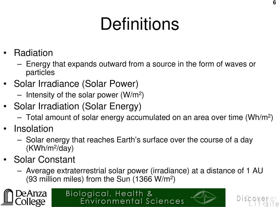area over time (Wh/m 2 ) Insolation Solar energy that reaches Earth s surface over the course of a day (KWh/m 2 /day) Solar