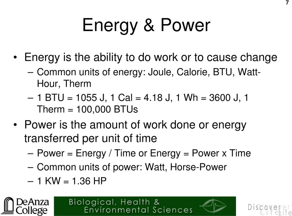 18 J, 1 Wh = 3600 J, 1 Therm = 100,000 BTUs Power is the amount of work done or energy