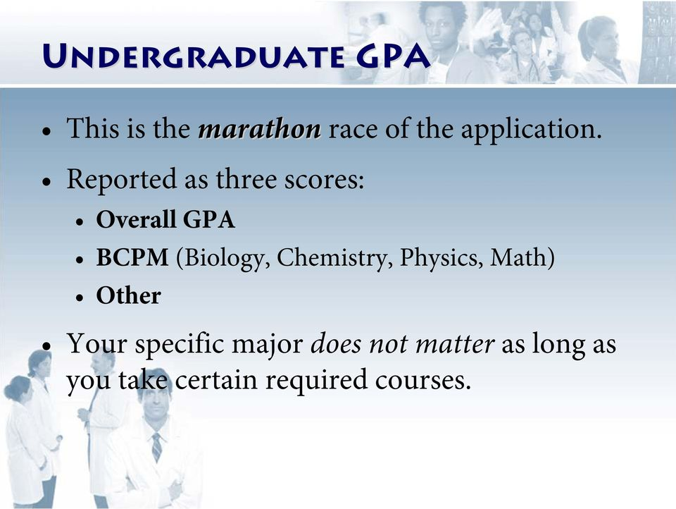 Reported as three scores: Overall GPA BCPM (Biology,