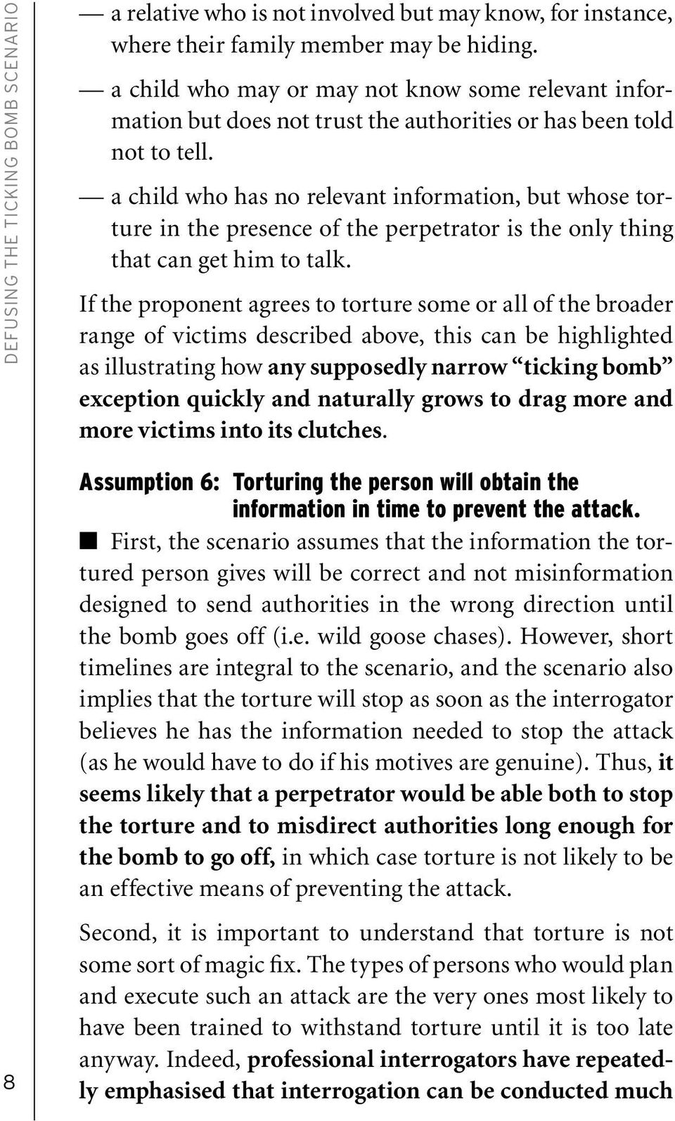a child who has no relevant information, but whose torture in the presence of the perpetrator is the only thing that can get him to talk.