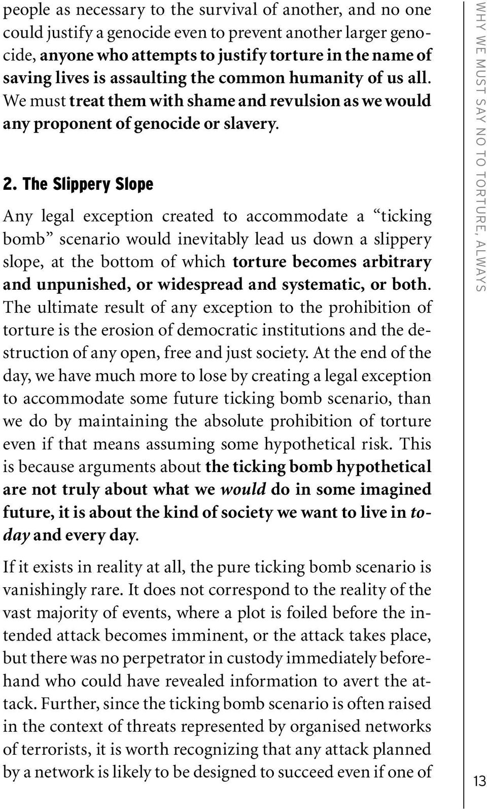 The Slippery Slope Any legal exception created to accommodate a ticking bomb scenario would inevitably lead us down a slippery slope, at the bottom of which torture becomes arbitrary and unpunished,
