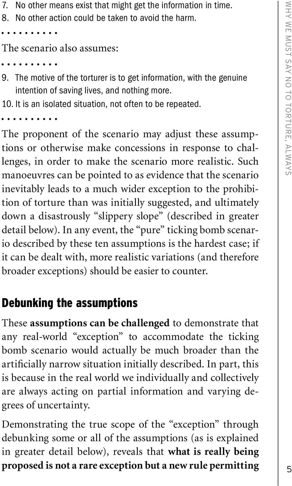 The proponent of the scenario may adjust these assumptions or otherwise make concessions in response to challenges, in order to make the scenario more realistic.