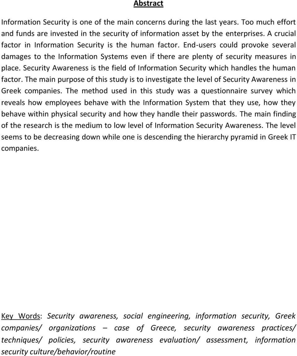 Security Awareness is the field of Information Security which handles the human factor. The main purpose of this study is to investigate the level of Security Awareness in Greek companies.