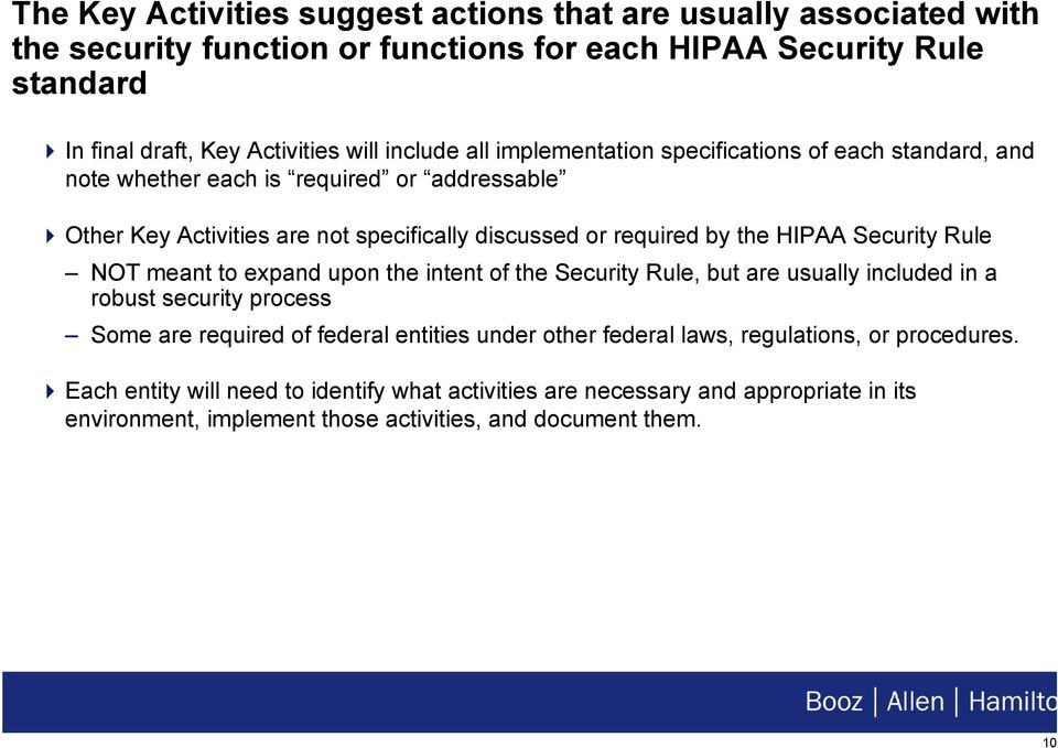 HIPAA Security Rule NOT meant to expand upon the intent of the Security Rule, but are usually included in a robust security process Some are required of federal entities under other