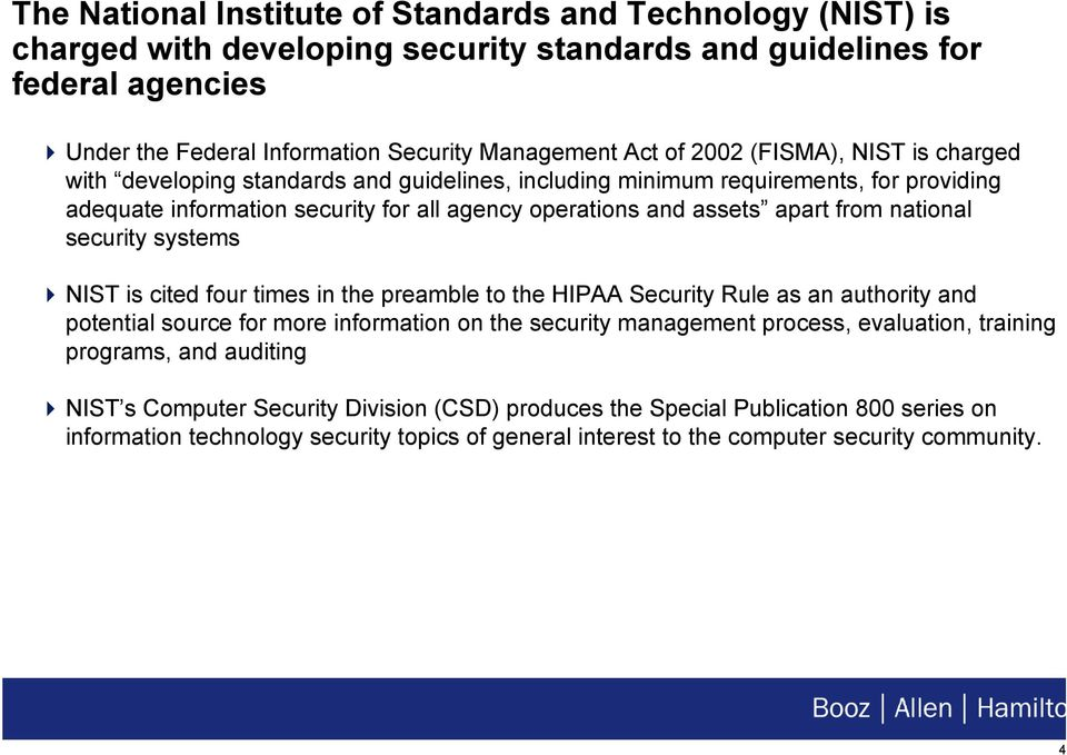 national security systems NIST is cited four times in the preamble to the HIPAA Security Rule as an authority and potential source for more information on the security management process, evaluation,