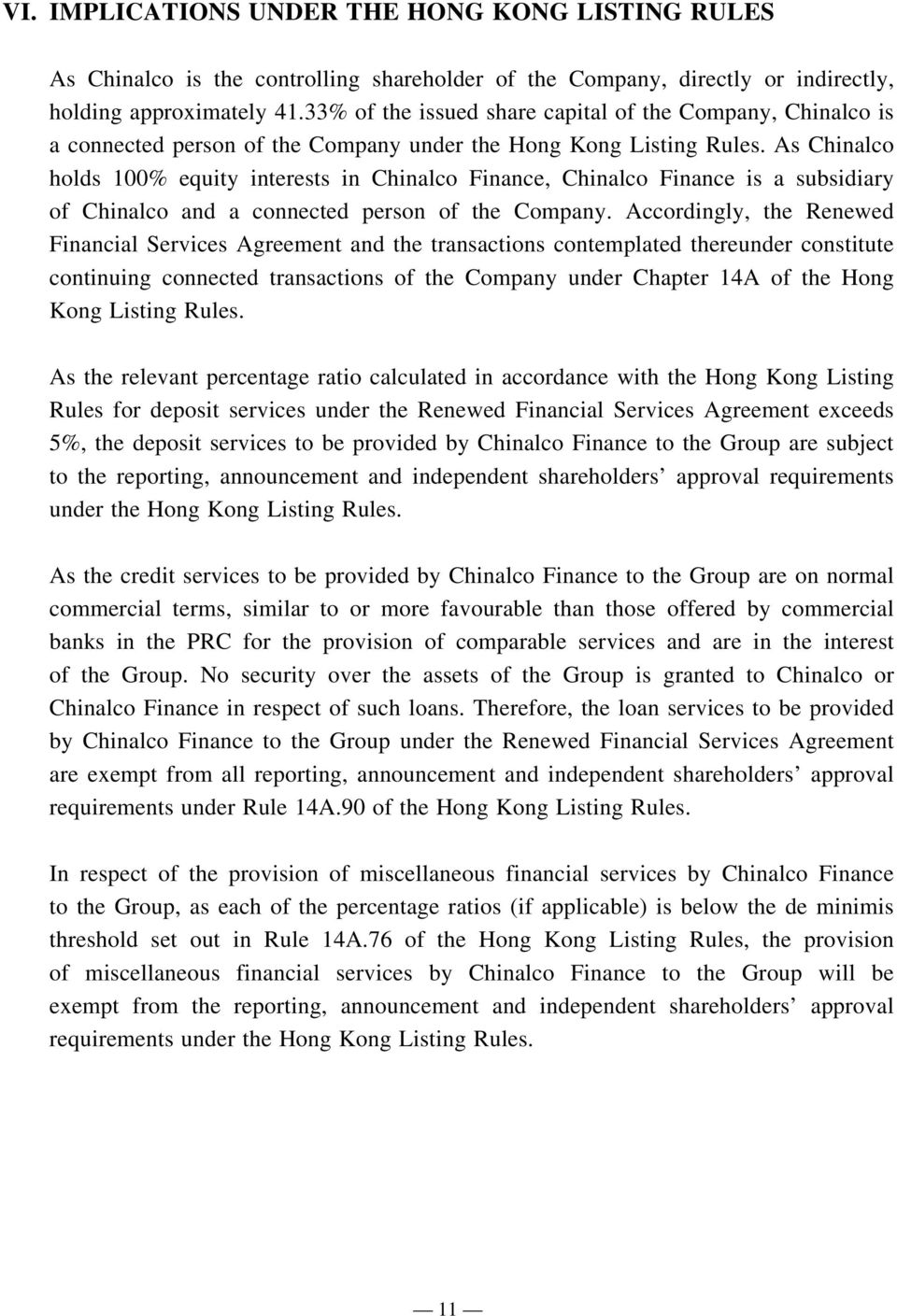 As Chinalco holds 100% equity interests in Chinalco Finance, Chinalco Finance is a subsidiary of Chinalco and a connected person of the Company.