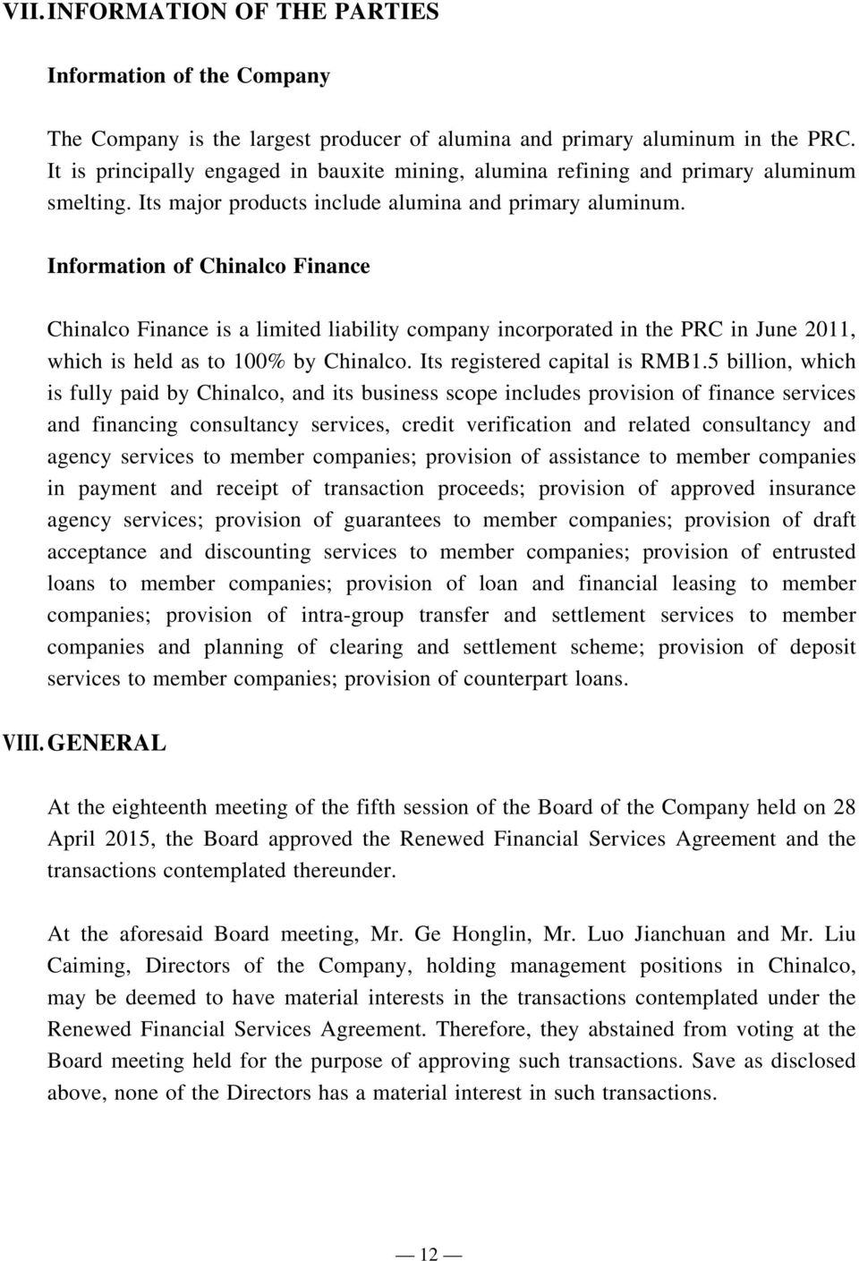 Information of Chinalco Finance Chinalco Finance is a limited liability company incorporated in the PRC in June 2011, which is held as to 100% by Chinalco. Its registered capital is RMB1.