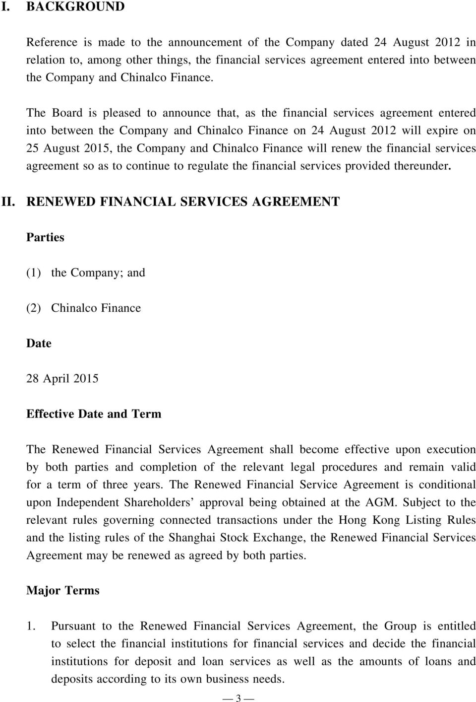 The Board is pleased to announce that, as the financial services agreement entered into between the Company and Chinalco Finance on 24 August 2012 will expire on 25 August 2015, the Company and