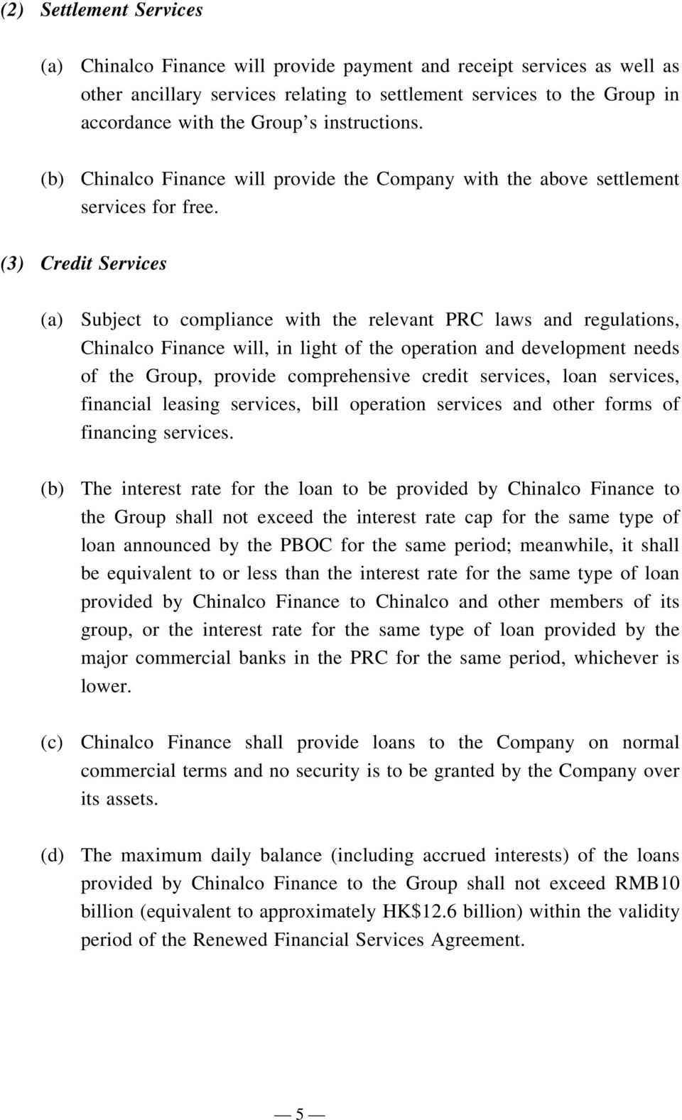 (3) Credit Services (a) Subject to compliance with the relevant PRC laws and regulations, Chinalco Finance will, in light of the operation and development needs of the Group, provide comprehensive