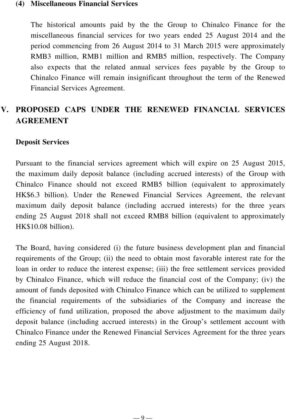 The Company also expects that the related annual services fees payable by the Group to Chinalco Finance will remain insignificant throughout the term of the Renewed Financial Services Agreement. V.
