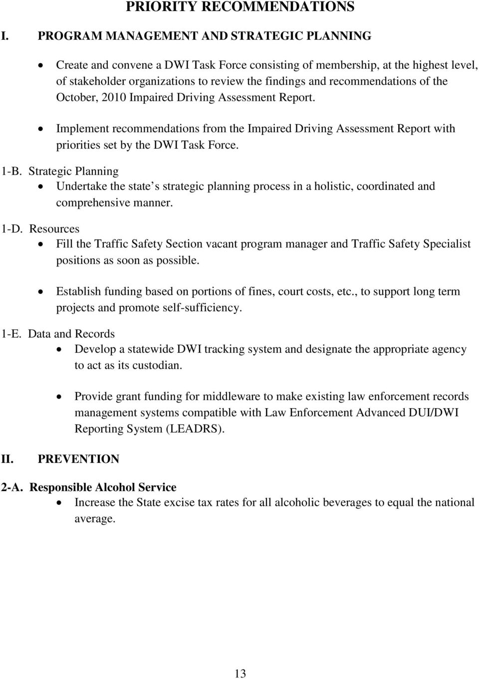 of the October, 2010 Impaired Driving Assessment Report. Implement recommendations from the Impaired Driving Assessment Report with priorities set by the DWI Task Force. 1-B.