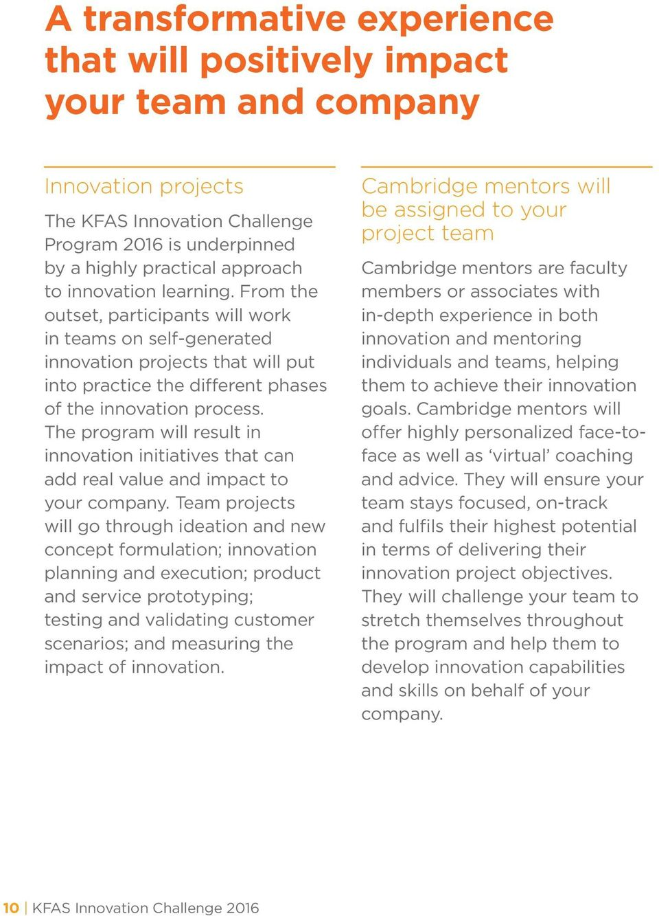 The program will result in innovation initiatives that can add real value and impact to your company.