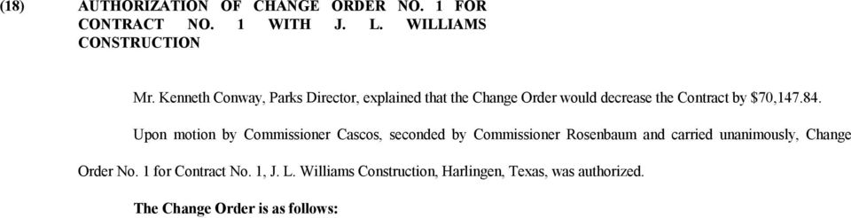 Upon motion by Commissioner Cascos, seconded by Commissioner Rosenbaum and carried unanimously, Change Order