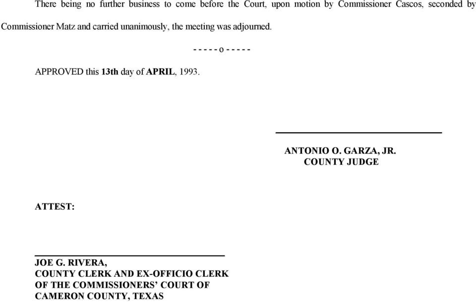 APPROVED this 13th day of APRIL, 1993. ANTONIO O. GARZA, JR. COUNTY JUDGE ATTEST: JOE G.