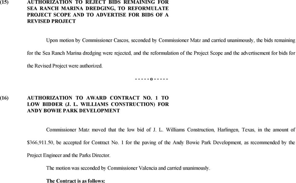 Revised Project were authorized. (16) AUTHORIZATION TO AWARD CONTRACT NO. 1 TO LOW BIDDER (J. L. WILLIAMS CONSTRUCTION) FOR ANDY BOWIE PARK DEVELOPMENT Commissioner Matz moved that the low bid of J.