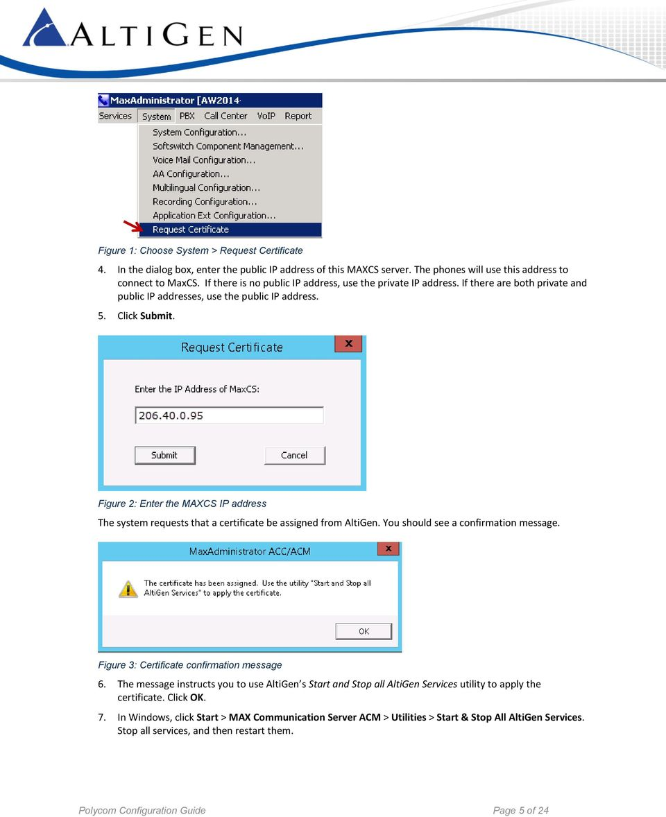 Figure 2: Enter the MAXCS IP address The system requests that a certificate be assigned from AltiGen. You should see a confirmation message. Figure 3: Certificate confirmation message 6.