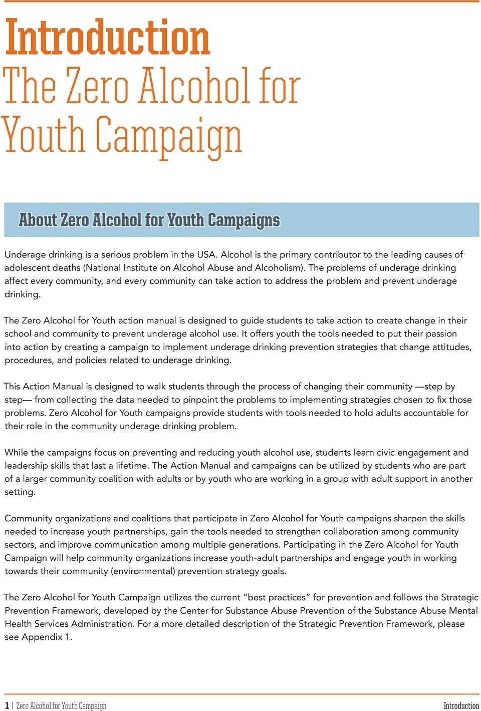 The problems of underage drinking affect every community, and every community can take action to address the problem and prevent underage drinking.
