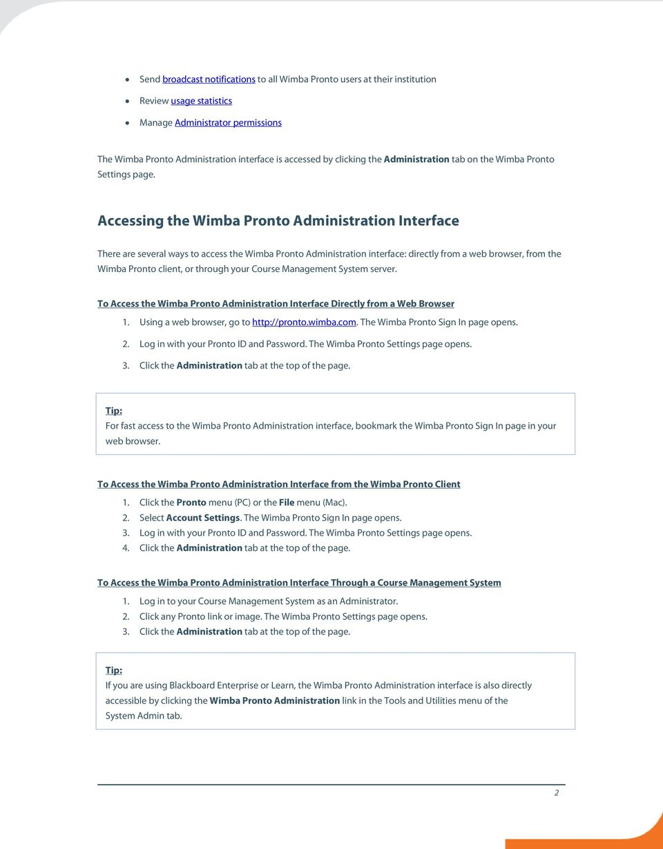 Accessing the Wimba Pronto Administration Interface There are several ways to access the Wimba Pronto Administration interface: directly from a web browser, from the Wimba Pronto client, or through
