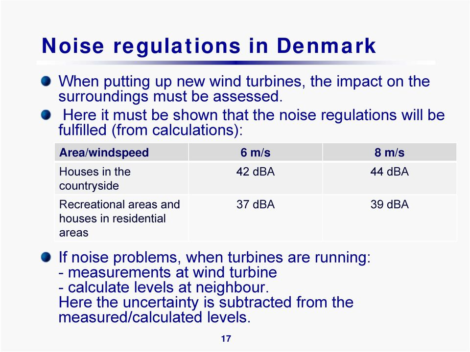 countryside Recreational areas and houses in residential areas If noise problems, when turbines are running: - measurements at