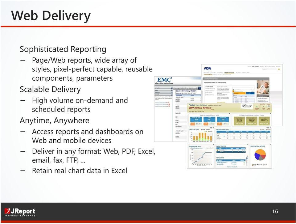 on-demand and scheduled reports Anytime, Anywhere Access reports and dashboards on Web