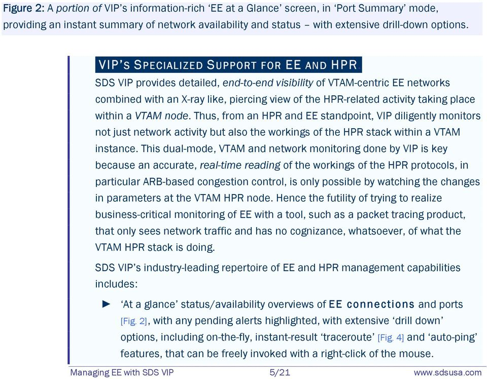 SDS VIP provides detailed, end-to-end visibility of VTAM-centric EE networks combined with an X-ray like, piercing view of the HPR-related activity taking place within a VTAM node.