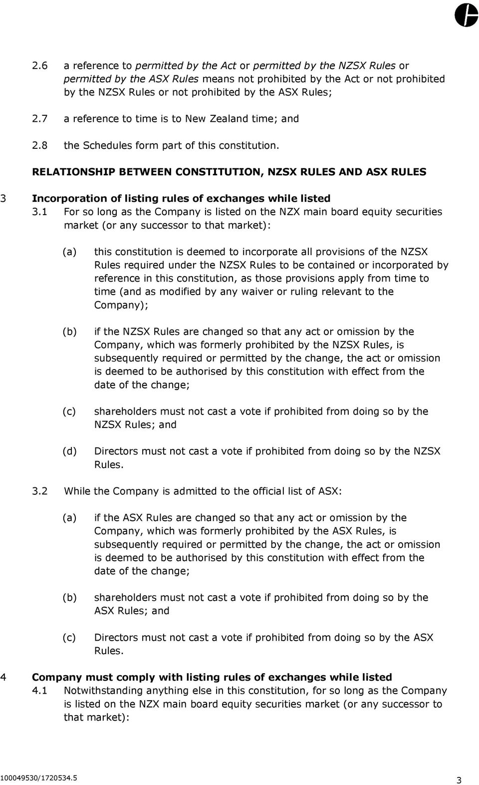 RELATIONSHIP BETWEEN CONSTITUTION, NZSX RULES AND ASX RULES 3 Incorporation of listing rules of exchanges while listed 3.