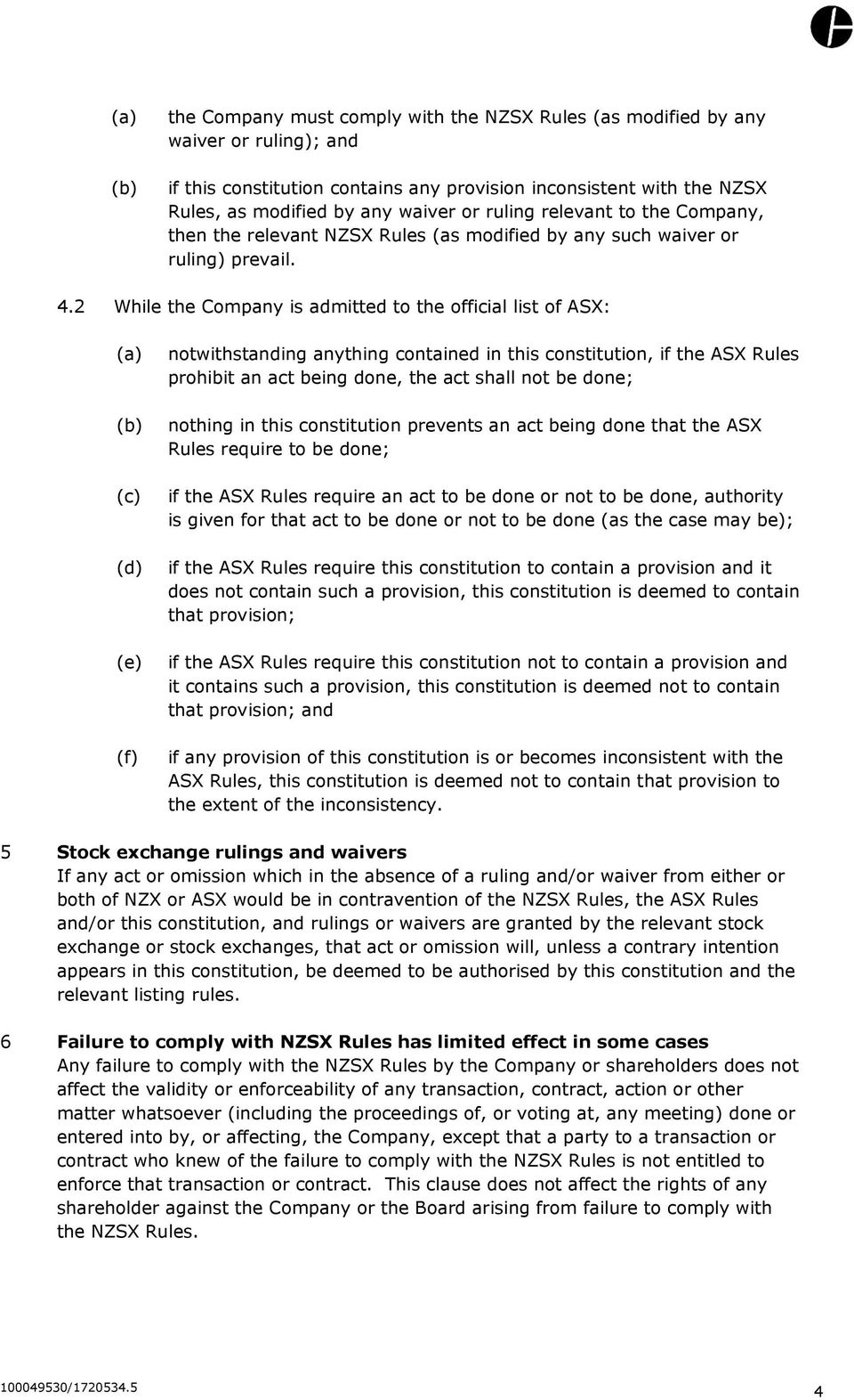 2 While the Company is admitted to the official list of ASX: (a) (b) (c) (d) (e) (f) notwithstanding anything contained in this constitution, if the ASX Rules prohibit an act being done, the act